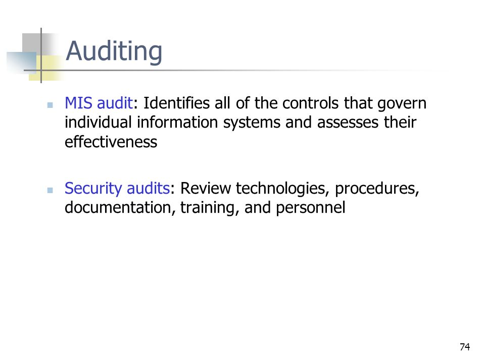Controleprocessen Auditing. MIS audit: Identifies all of the controls that govern individual information systems and assesses their effectiveness.