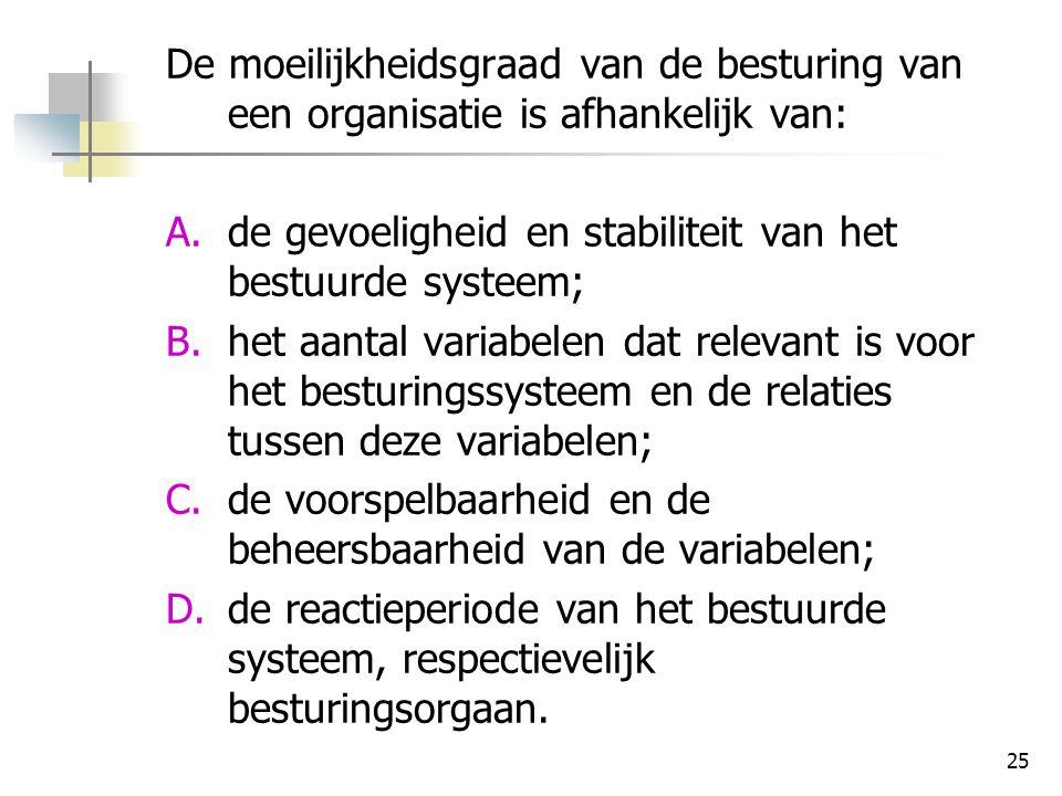 De moeilijkheidsgraad van de besturing van een organisatie is afhankelijk van: