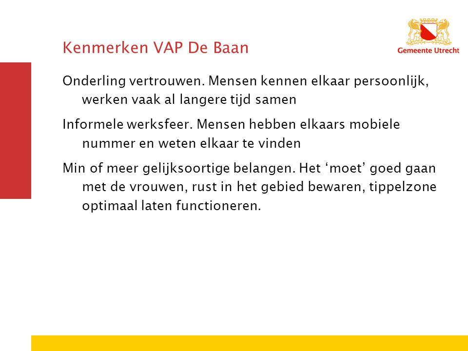 Kenmerken VAP De Baan Onderling vertrouwen. Mensen kennen elkaar persoonlijk, werken vaak al langere tijd samen.