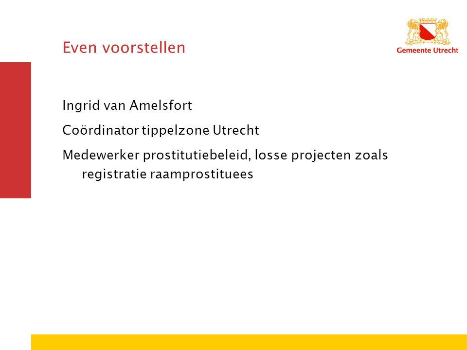 Even voorstellen Ingrid van Amelsfort Coördinator tippelzone Utrecht