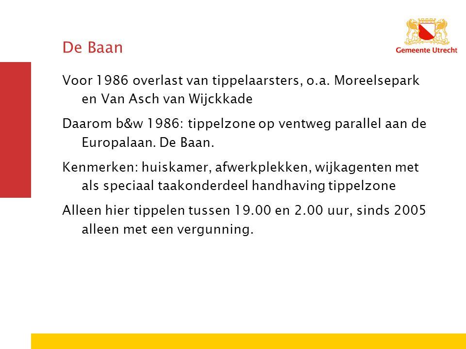 De Baan Voor 1986 overlast van tippelaarsters, o.a. Moreelsepark en Van Asch van Wijckkade.