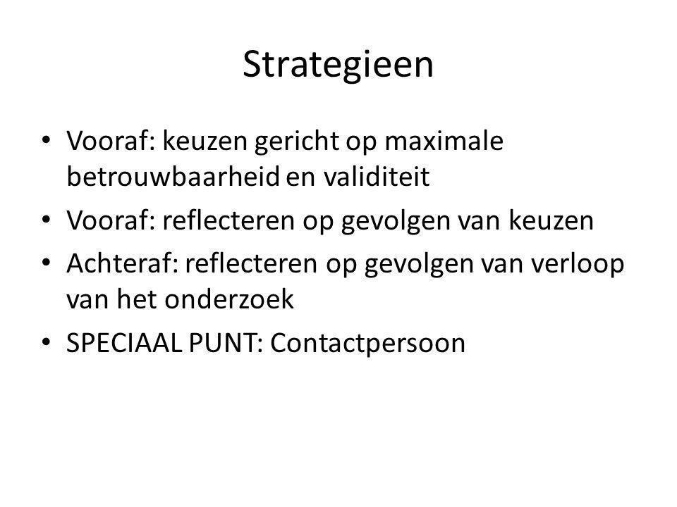 Strategieen Vooraf: keuzen gericht op maximale betrouwbaarheid en validiteit. Vooraf: reflecteren op gevolgen van keuzen.