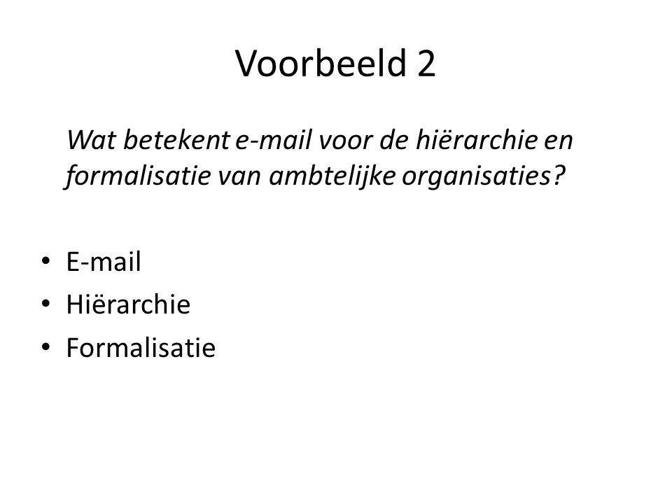 Voorbeeld 2 Wat betekent e-mail voor de hiërarchie en formalisatie van ambtelijke organisaties E-mail.
