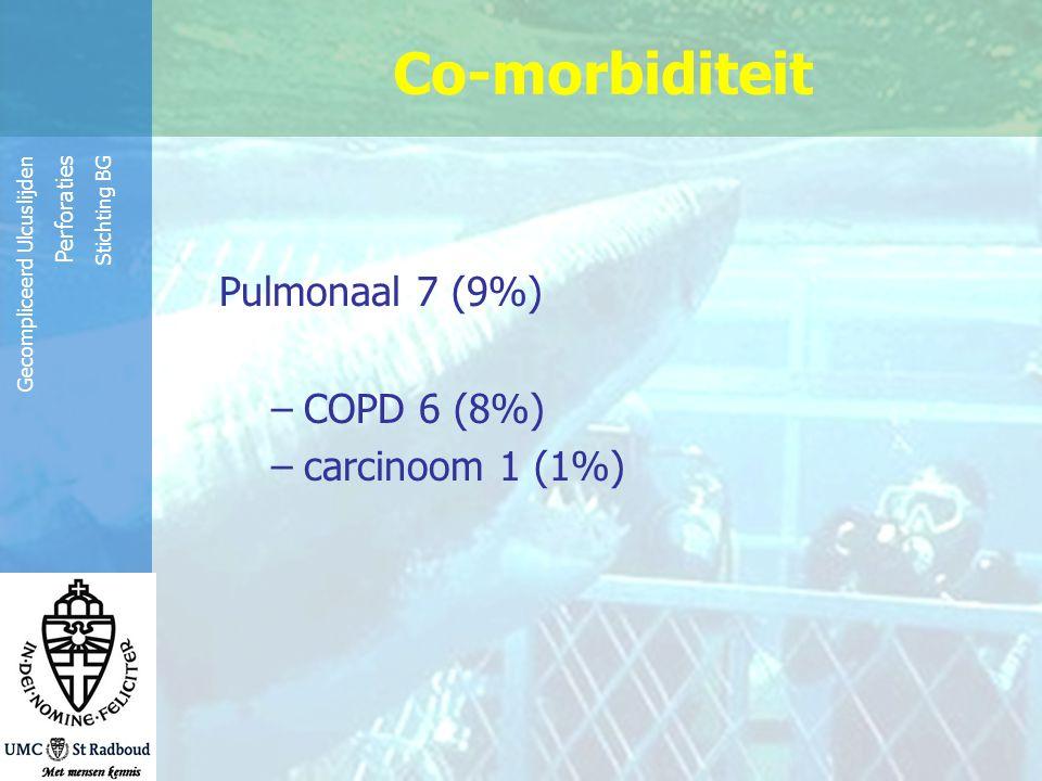 Co-morbiditeit Pulmonaal 7 (9%) COPD 6 (8%) carcinoom 1 (1%)