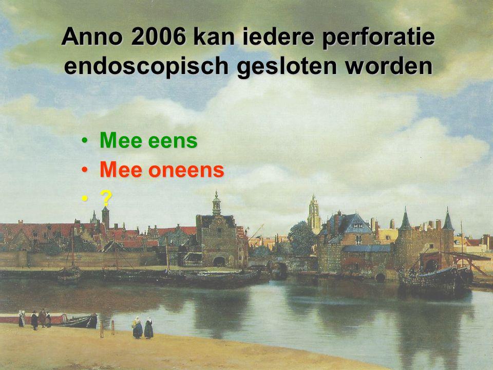 Anno 2006 kan iedere perforatie endoscopisch gesloten worden
