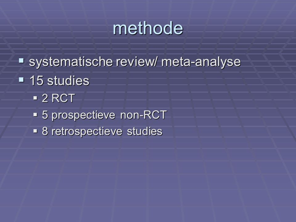methode systematische review/ meta-analyse 15 studies 2 RCT