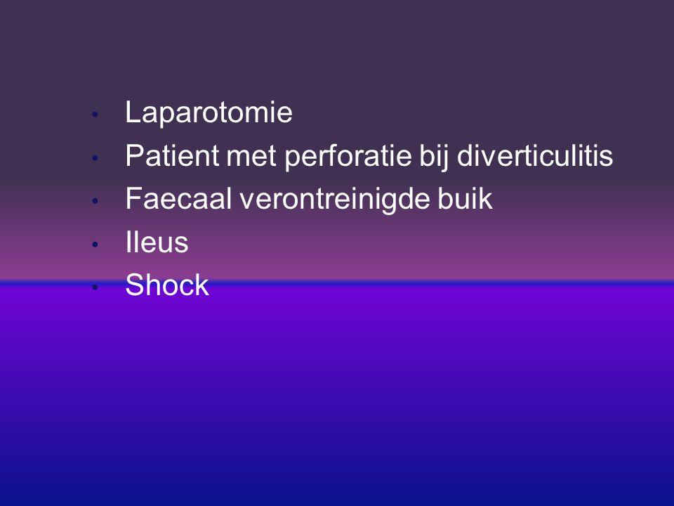 Laparotomie Patient met perforatie bij diverticulitis Faecaal verontreinigde buik Ileus Shock