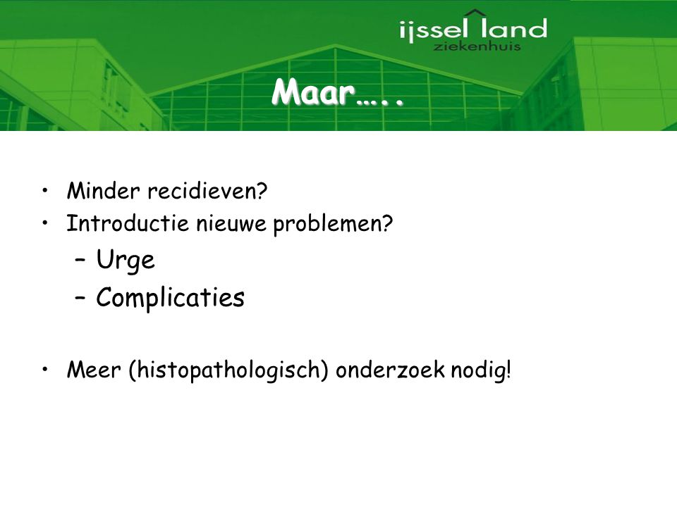 Maar….. Urge Complicaties Minder recidieven