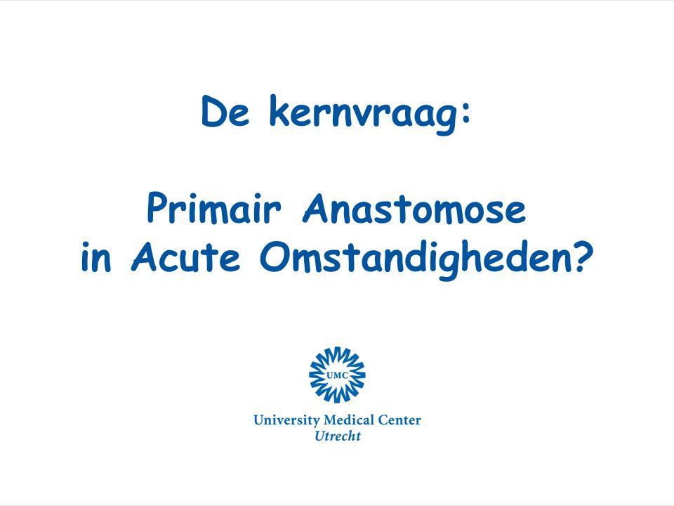 De kernvraag: Primair Anastomose in Acute Omstandigheden