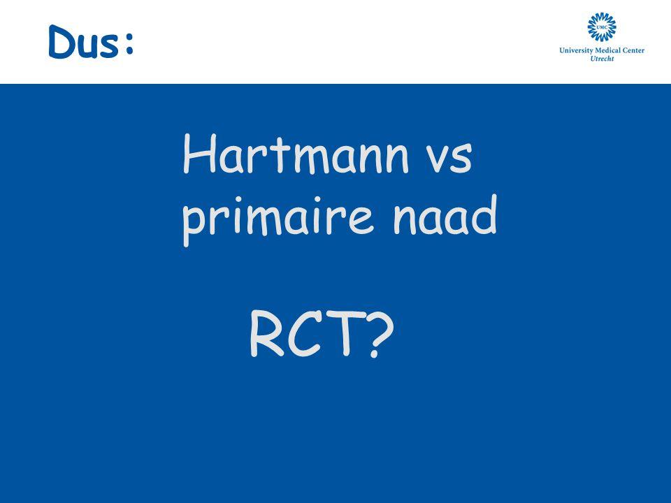 Dus: Hartmann vs primaire naad RCT