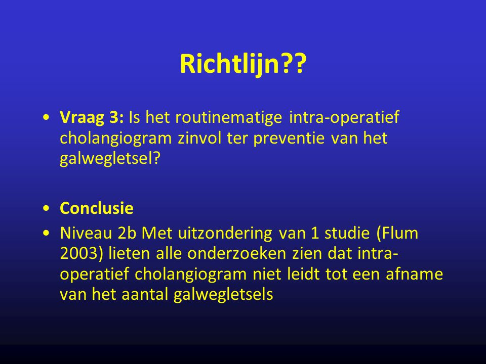 Richtlijn Vraag 3: Is het routinematige intra-operatief cholangiogram zinvol ter preventie van het galwegletsel