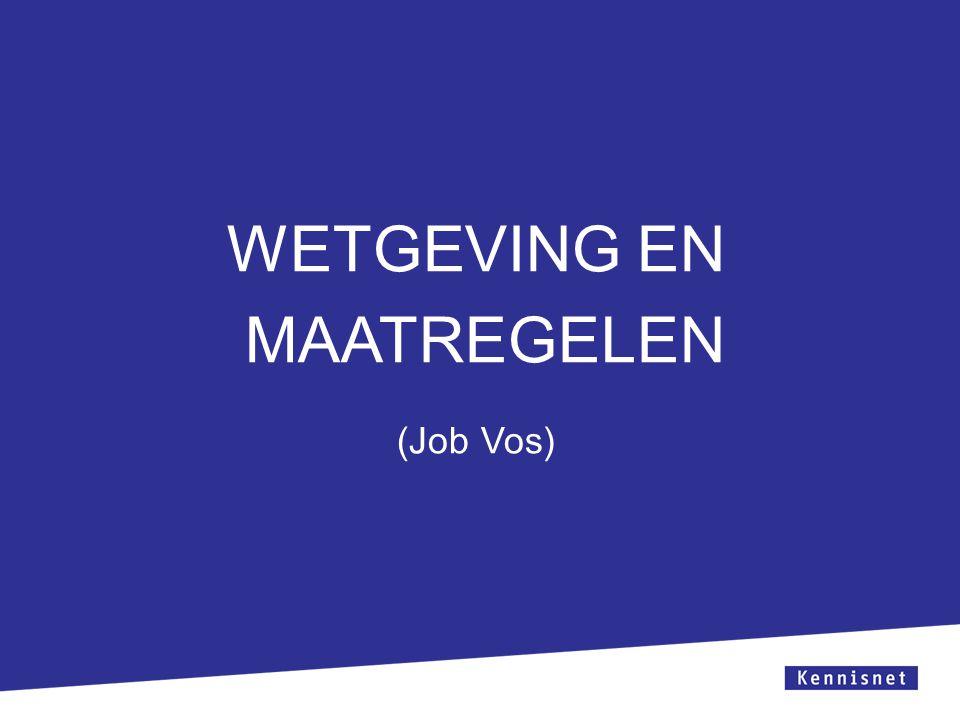 WETGEVING EN MAATREGELEN (Job Vos)