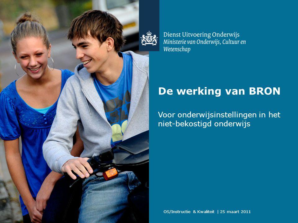 De werking van BRON Voor onderwijsinstellingen in het niet-bekostigd onderwijs. OS/Instructie & Kwaliteit | 25 maart 2011.