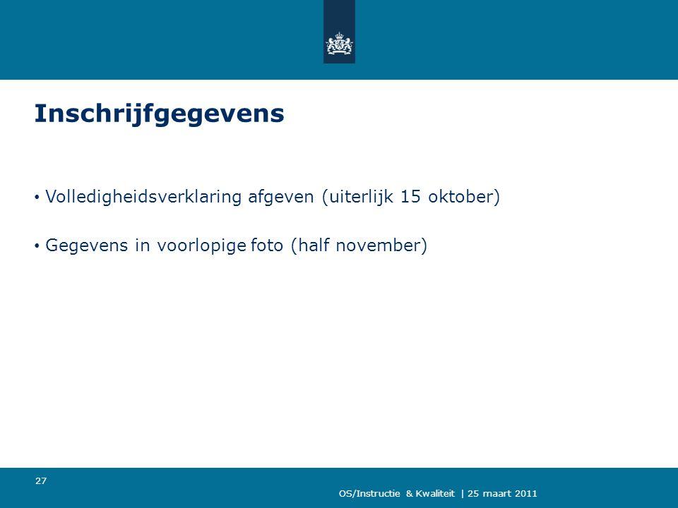 Inschrijfgegevens Volledigheidsverklaring afgeven (uiterlijk 15 oktober) Gegevens in voorlopige foto (half november)