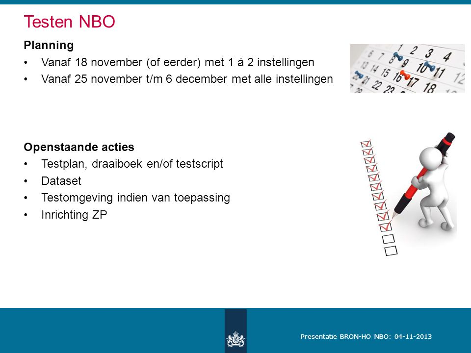 Testen NBO Planning. Vanaf 18 november (of eerder) met 1 á 2 instellingen. Vanaf 25 november t/m 6 december met alle instellingen.