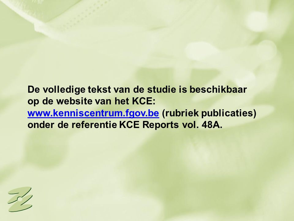 De volledige tekst van de studie is beschikbaar op de website van het KCE: www.kenniscentrum.fgov.be (rubriek publicaties) onder de referentie KCE Reports vol.