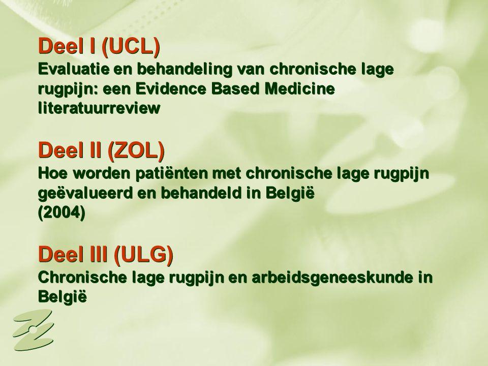 Deel I (UCL) Evaluatie en behandeling van chronische lage rugpijn: een Evidence Based Medicine literatuurreview Deel II (ZOL) Hoe worden patiënten met chronische lage rugpijn geëvalueerd en behandeld in België (2004) Deel III (ULG) Chronische lage rugpijn en arbeidsgeneeskunde in België