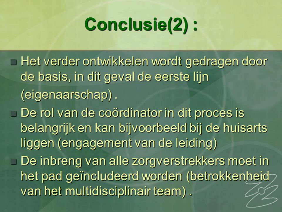 Conclusie(2) : Het verder ontwikkelen wordt gedragen door de basis, in dit geval de eerste lijn. (eigenaarschap) .