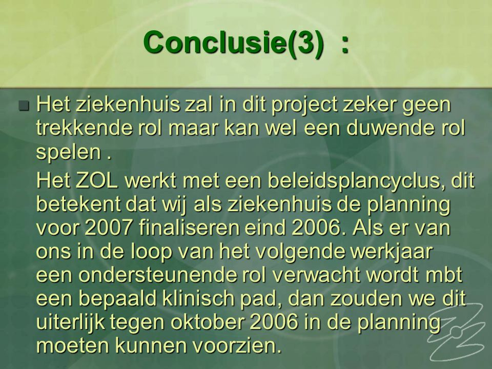 Conclusie(3) : Het ziekenhuis zal in dit project zeker geen trekkende rol maar kan wel een duwende rol spelen .