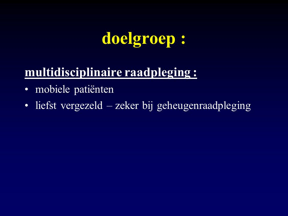 doelgroep : multidisciplinaire raadpleging : mobiele patiënten