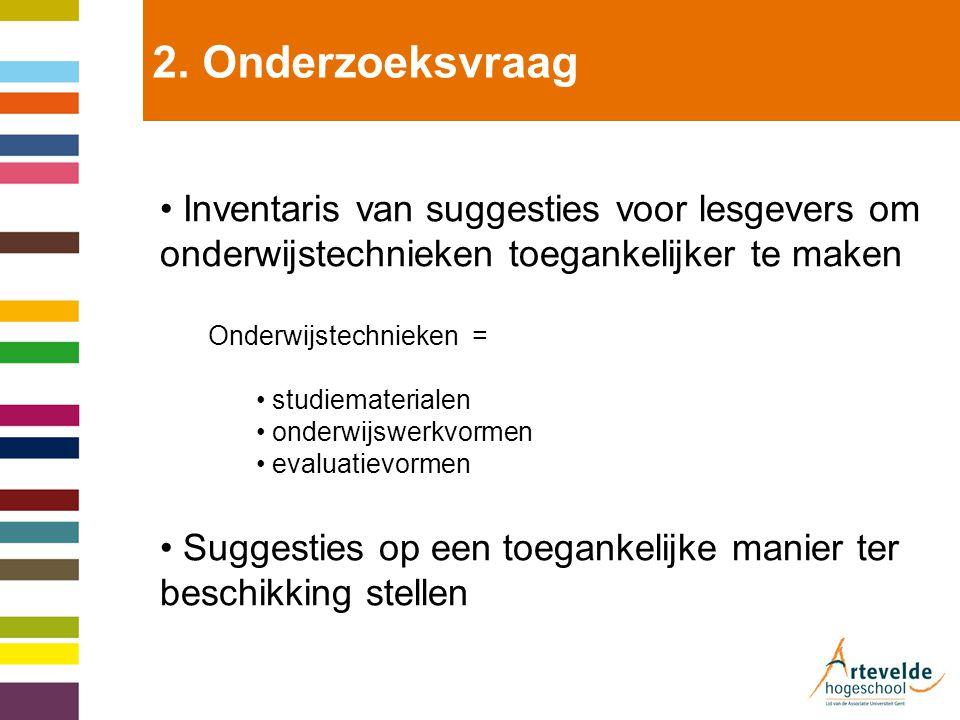 2. Onderzoeksvraag Inventaris van suggesties voor lesgevers om onderwijstechnieken toegankelijker te maken.