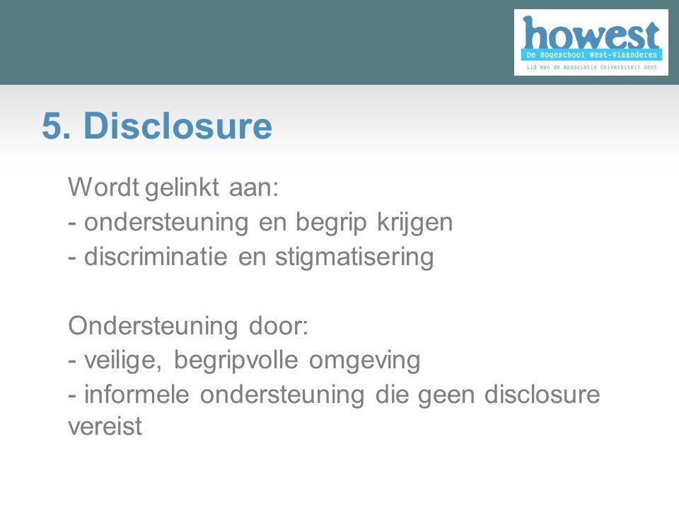 5. Disclosure Wordt gelinkt aan: - ondersteuning en begrip krijgen