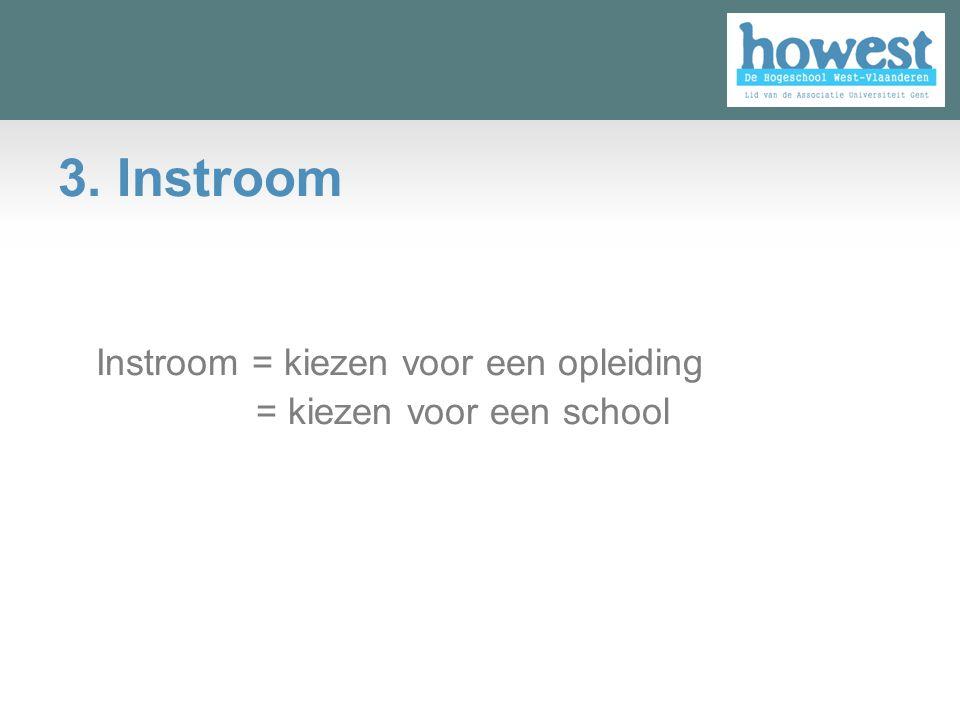 3. Instroom Instroom = kiezen voor een opleiding