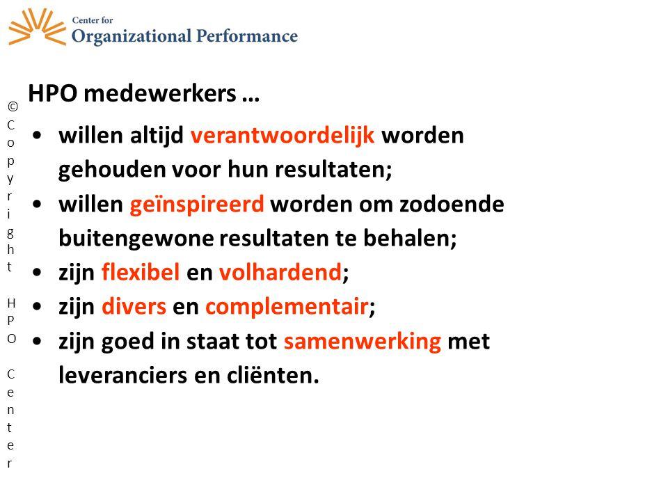 HPO medewerkers … © Copy. r. i. gh. t. HPO. Cen. e. willen altijd verantwoordelijk worden gehouden voor hun resultaten;