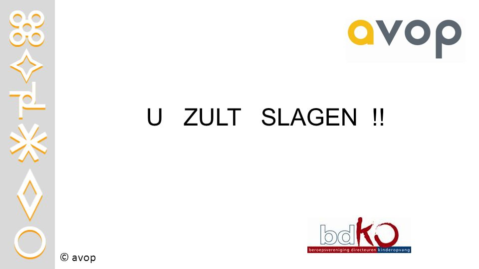 U ZULT SLAGEN !!