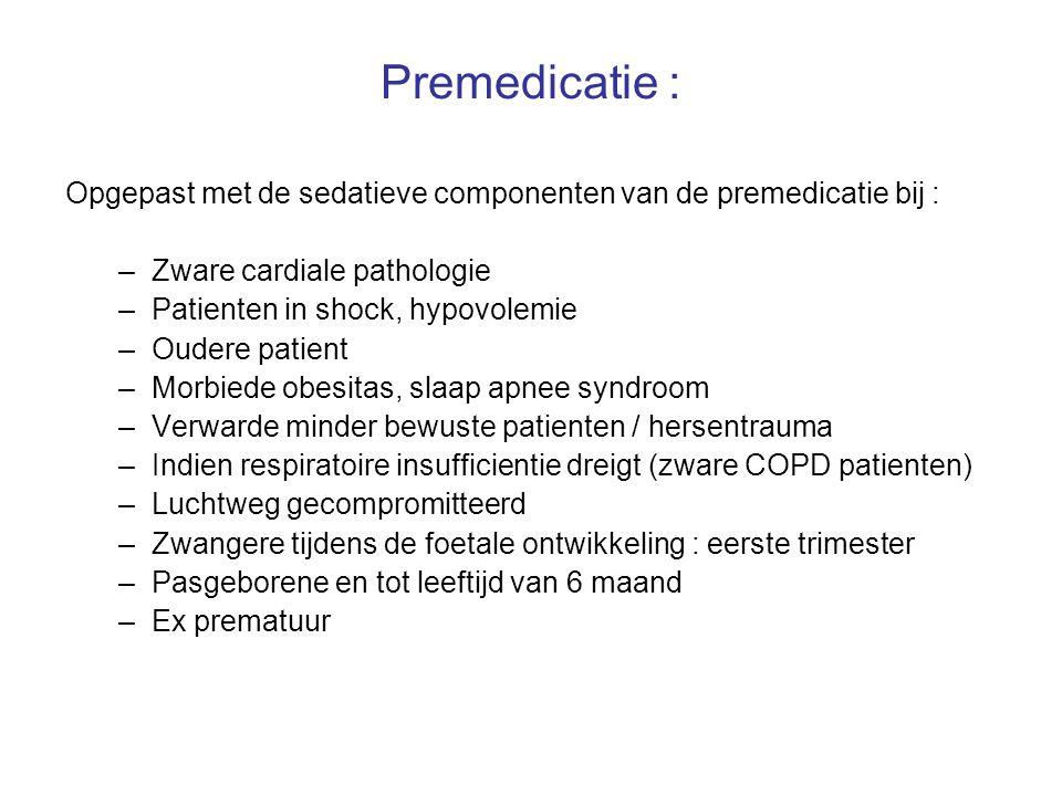 Premedicatie : Opgepast met de sedatieve componenten van de premedicatie bij : Zware cardiale pathologie.