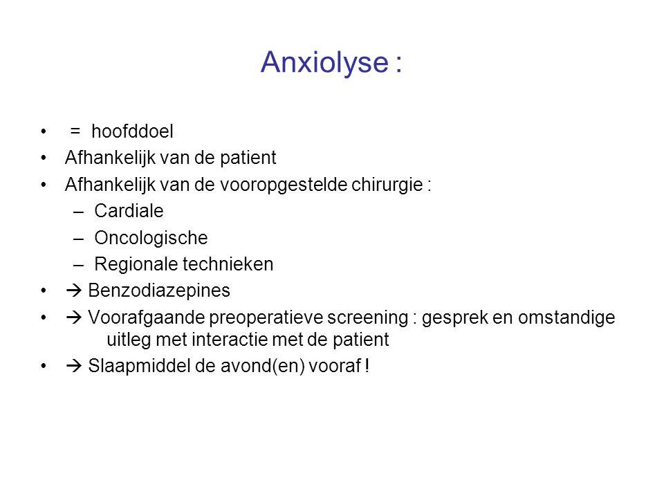 Anxiolyse : = hoofddoel Afhankelijk van de patient