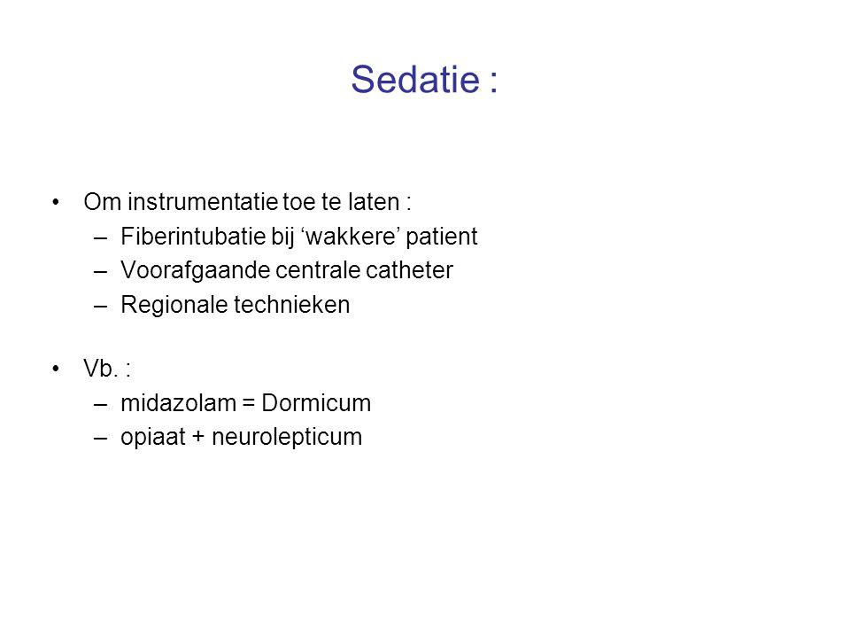 Sedatie : Om instrumentatie toe te laten :