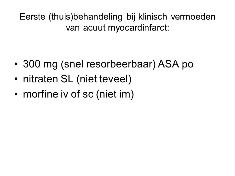300 mg (snel resorbeerbaar) ASA po nitraten SL (niet teveel)