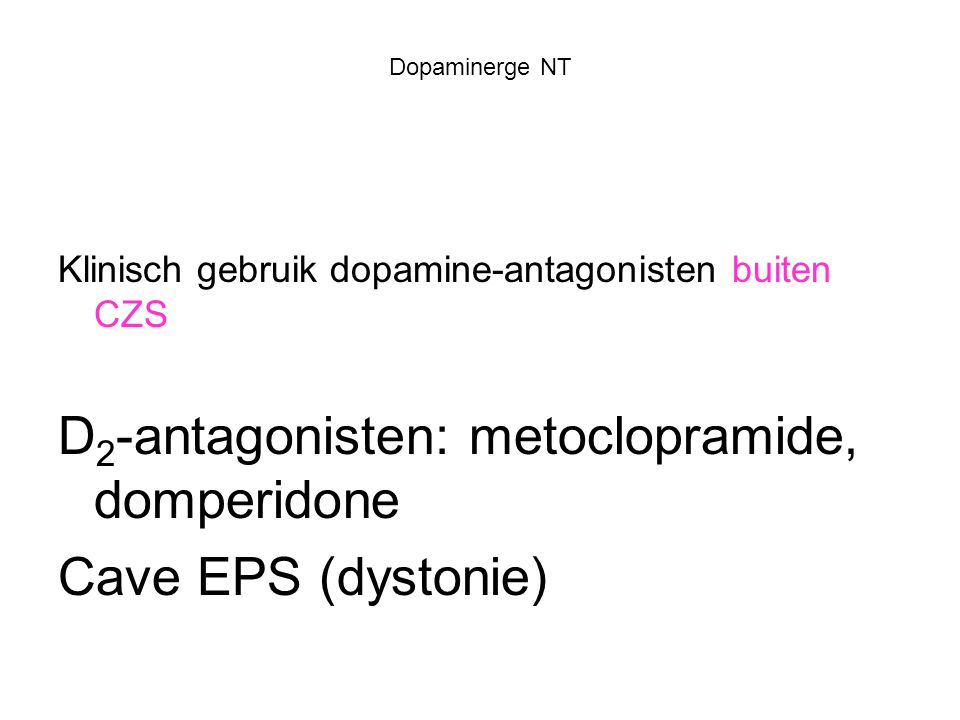 D2-antagonisten: metoclopramide, domperidone Cave EPS (dystonie)