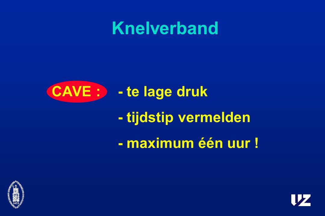 Knelverband CAVE : - te lage druk - tijdstip vermelden