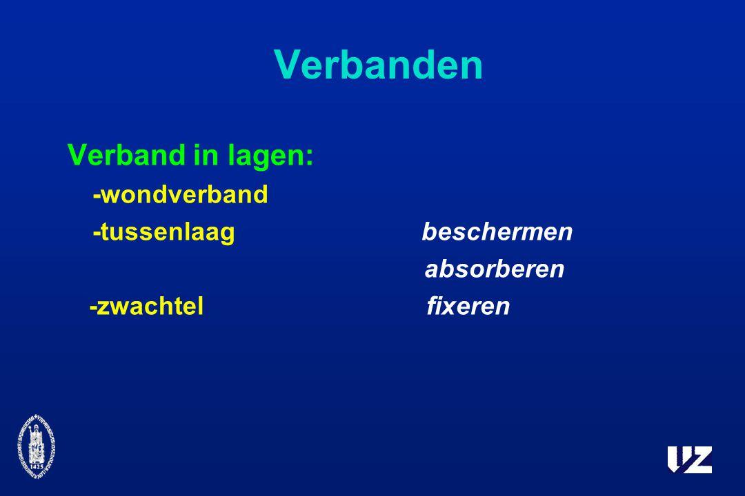 Verbanden Verband in lagen: -wondverband -tussenlaag beschermen