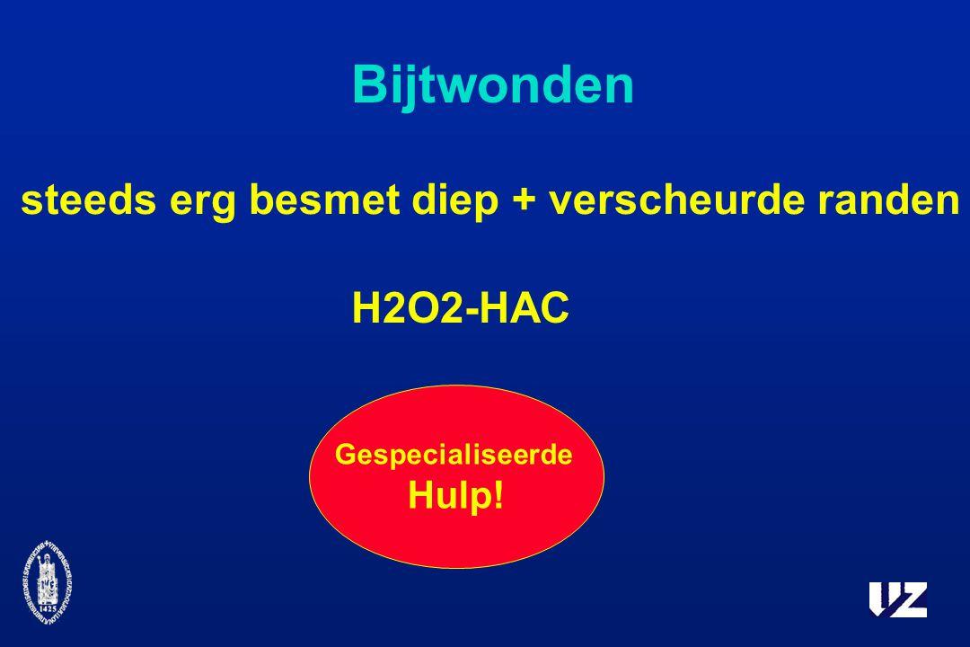 Bijtwonden steeds erg besmet diep + verscheurde randen H2O2-HAC Hulp!