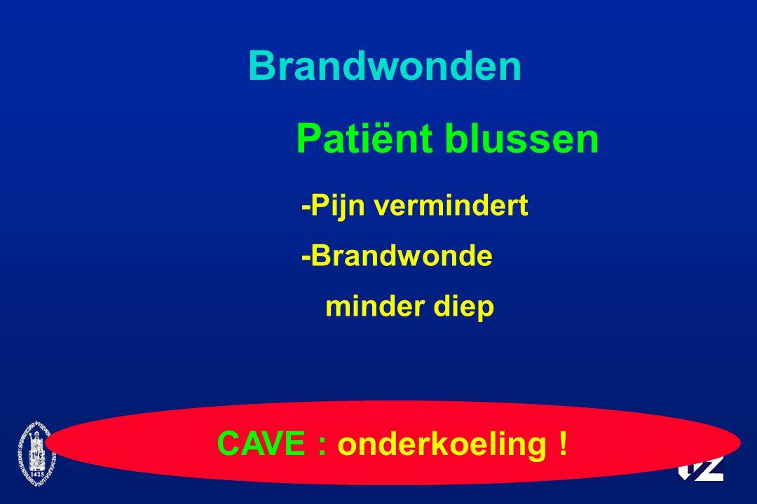 Brandwonden Patiënt blussen CAVE : onderkoeling ! -Pijn vermindert