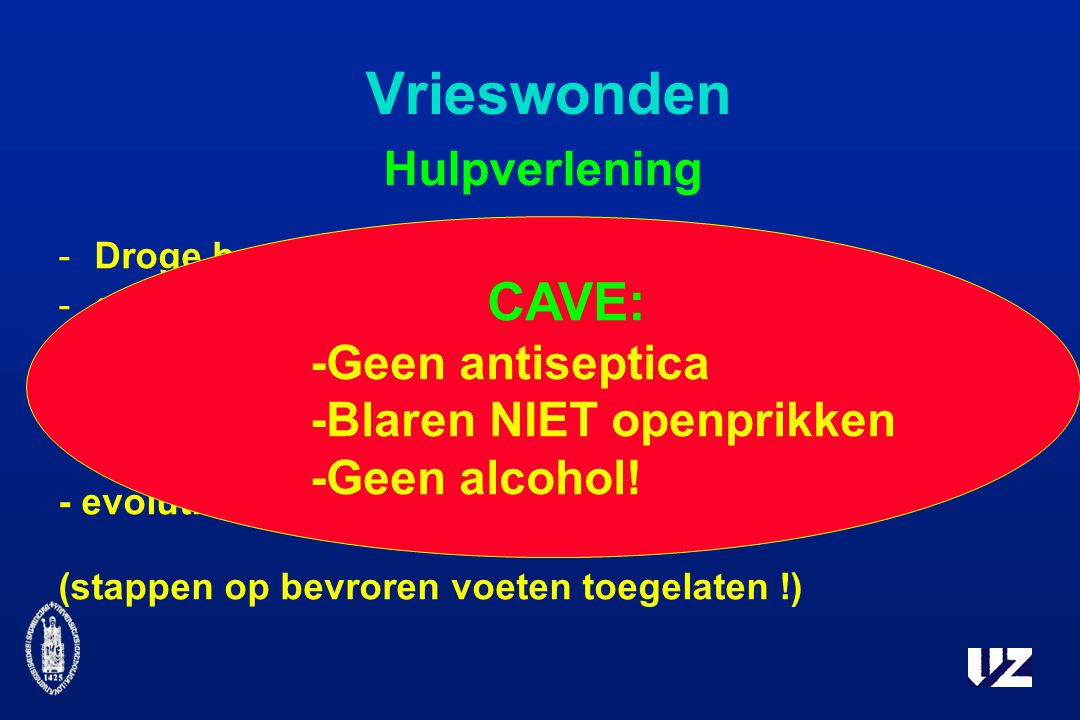 Vrieswonden CAVE: Hulpverlening -Geen antiseptica