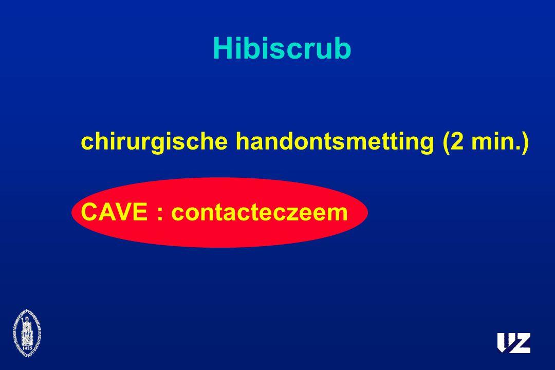 Hibiscrub chirurgische handontsmetting (2 min.) CAVE : contacteczeem