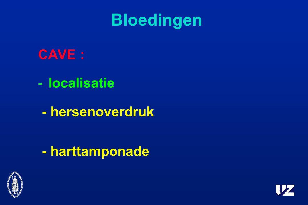Bloedingen CAVE : localisatie - hersenoverdruk - harttamponade