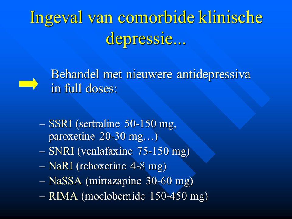 Ingeval van comorbide klinische depressie...