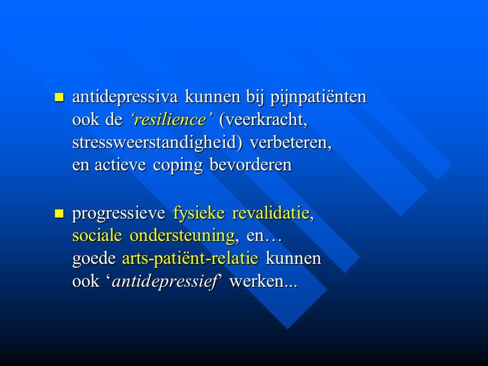 antidepressiva kunnen bij pijnpatiënten ook de 'resilience' (veerkracht, stressweerstandigheid) verbeteren, en actieve coping bevorderen