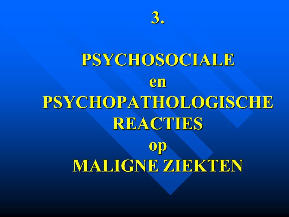 3. PSYCHOSOCIALE en PSYCHOPATHOLOGISCHE REACTIES op MALIGNE ZIEKTEN