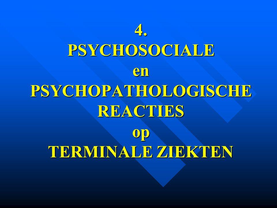 4. PSYCHOSOCIALE en PSYCHOPATHOLOGISCHE REACTIES op TERMINALE ZIEKTEN