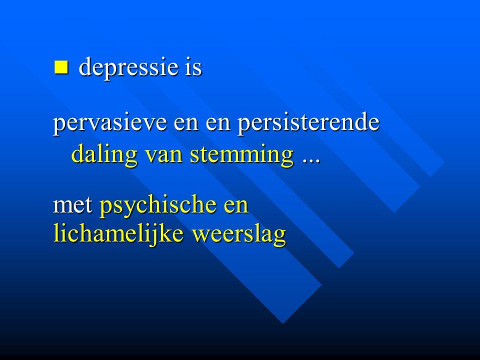 depressie is pervasieve en en persisterende daling van stemming ...