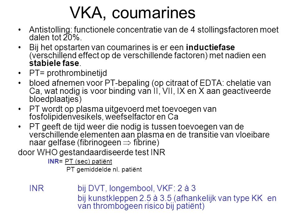 VKA, coumarines Antistolling: functionele concentratie van de 4 stollingsfactoren moet dalen tot 20%.