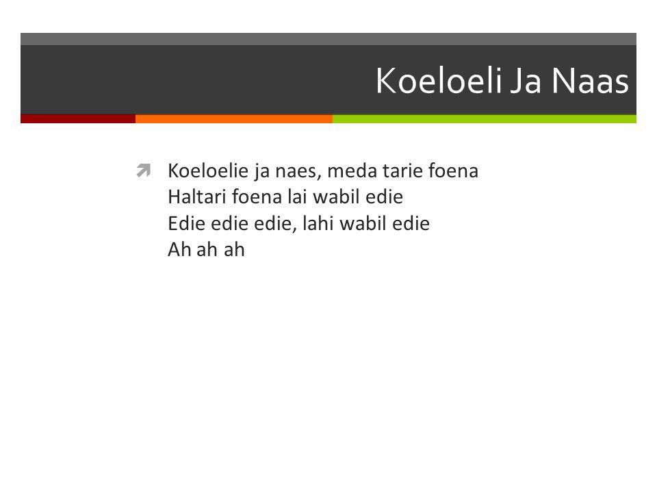 Koeloeli Ja Naas Koeloelie ja naes, meda tarie foena Haltari foena lai wabil edie Edie edie edie, lahi wabil edie Ah ah ah.