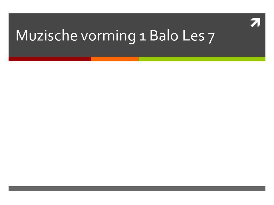 Muzische vorming 1 Balo Les 7