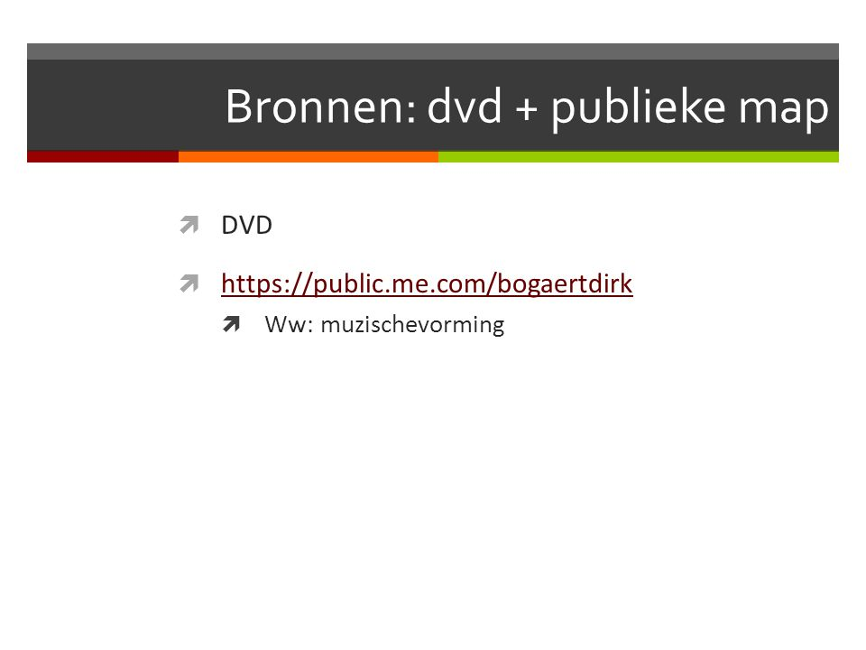 Bronnen: dvd + publieke map